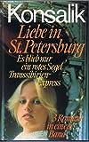 Liebe in St. Petersburg / Es blieb nur ein rotes Segel / Transsibirien-Express (Hardcover) Drei Romane in einem Band - Heinz G. Konsalik