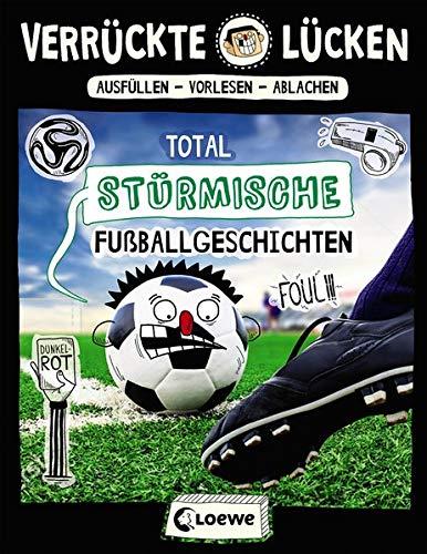 Verrückte Lücken - Total stürmische Fußballgeschichten: Wortspiele für Kinder ab 10 Jahre