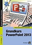 Grundkurs PowerPoint 2013: 7. bis 10. Klasse (Medienkompetenz entwickeln)