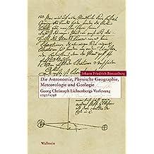 Die Astronomie, Physische Geographie, Meteorologie und Geologie. Georg Christoph Lichtenbergs Vorlesung 1797/1798 (Lichtenberg Studien) by Johann Friedrich Benzenberg (2004-06-01)