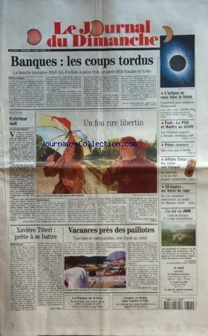 JOURNAL DU DIMANCHE (LE) [No 2745] du 08/08/1999 - BANQUES LES COUPS TORDUS LA BATAILLE BOURSIERE BNP SG PARIBAS A PEINE FINIE ON PARLE DEJA FRAUDES ET FUITES PAR ETIENNE LEFEBVRE - EDITORIAL EXTERIEUR NUIT PAR JEAN CLAUDE MAURICE - UN FOU RIRE LIBERTIN CARLOS GOMEZ - XAVIERE TIBERI PRETE A SE BATTRE PAR MICHEL DELEAN - VACANCES PRES DES PAILLOTES TOURISTES ET NATIONALISTES UNE CORSE AU SOLEIL - LES FRANCAIS SUR LE DIVAN L ARTICLE DE CHRISTIAN SAUVAGE - CONAKRY EN LARMES POUR YAGUINE ET FODE LES