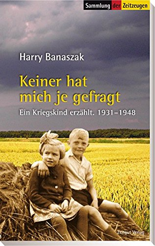 Keiner hat mich je gefragt: Ein Kriegskind erzählt. 1931-1948 (Sammlung der Zeitzeugen, Band 77)