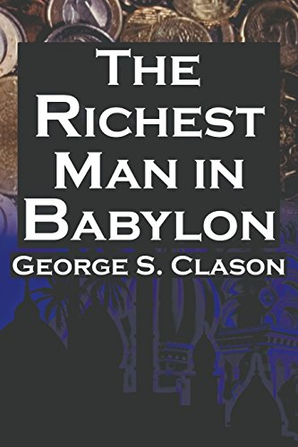 The Richest Man in Babylon: George S. Clason's Bestselling Guide to Financial Success: Saving Money and Putting It to Work for You by George Samuel Clason (20-Oct-2013) Paperback