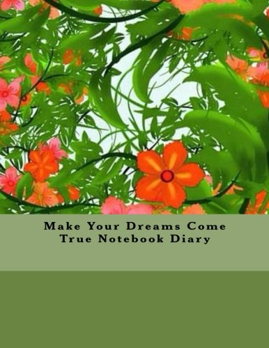Make Your Dreams Come True Notebook Diary: Agenda Notebook - Creative Journal - Planner