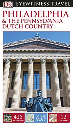 DK Eyewitness Travel Guide. Philadelphia & The Pennsylvania Dutch Country
