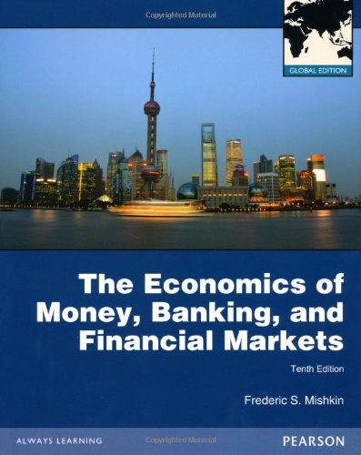 Economics of Money, Banking and Financial Markets with MyEconLab: Global Edition