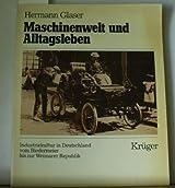Maschinenwelt und Alltagsleben. Industriekultur in Deutschland vom Biedermeier bis zur Weimarer Republik.
