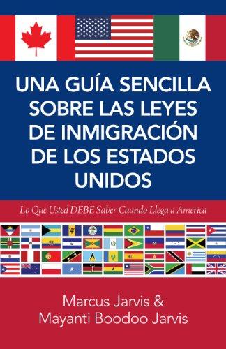 Una Guía Sencilla Sobre las Leyes de Inmigración de los Estados Unidos: Lo Que Usted DEBE Saber Cuando Llega A America