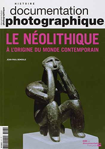 La Neolithique.a l'Origine du Monde Contemporain par La Documentation Fra