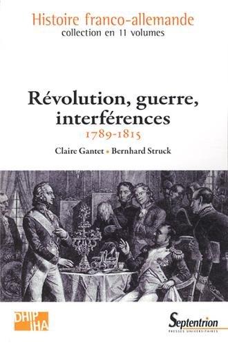 Révolution, guerre, interférences (1789-1815) par Claire Gantet