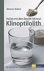 Heilen mit dem Zeolith-Mineral Klinoptilolith NA 2015: Ein praktischer Ratgeber