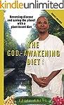 The God-Awakening Diet: Reversing dis...