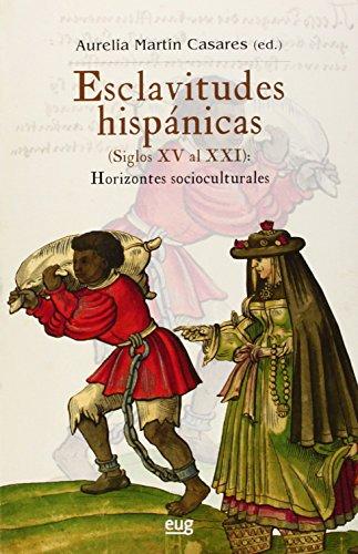 Esclavitudes hispánicas (Siglos XV al XXI): Horizontes socioculturales (Colección Historia)