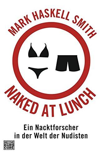 Preisvergleich Produktbild Naked at Lunch: Ein Nacktforscher in der Welt der Nudisten