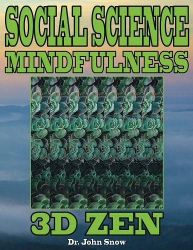 Social Science Mindfulness: 3D Zen: Volume 1 por Dr. John Snow