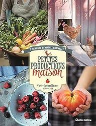 Mes petites productions maison : Guide d'autosuffisance alimentaire