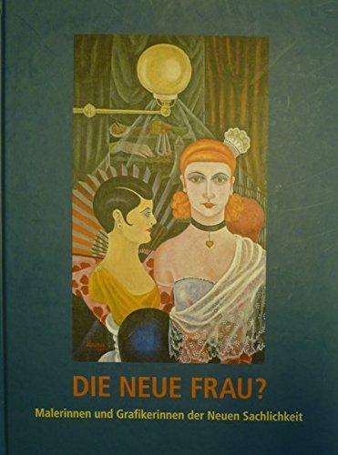 Die Neue Frau?: Malerinnen und Grafikerinnen der Neuen Sachlichkeit