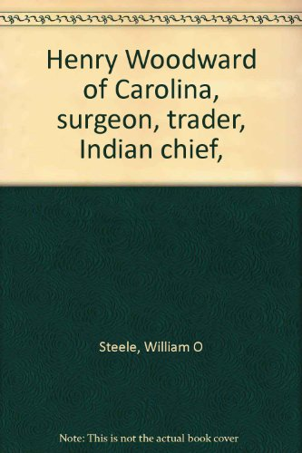 Henry Woodward of Carolina, surgeon, trader, Indian chief, [Hardcover] by Ste...
