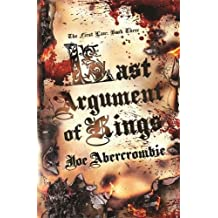 Last Argument Of Kings: The First Law: Book Three: Book Three of the First Law (GOLLANCZ S.F.)