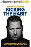 Kicking the Habit: The Autobiography of England's Most Infamous Football Hooligan (English Edition)