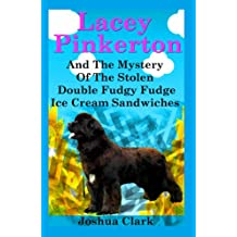Lacey Pinkerton And The Mystery Of The Stolen Double Fudgy Fudge Ice Cream Sandwiches (Lacey Pinkerton Mysteries Book 1) (English Edition)