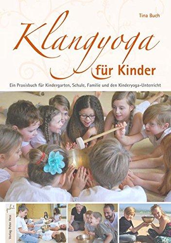 Klangyoga für Kinder: Ein Praxisbuch für Kindergarten, Schule, Familie und den Kinderyoga-Unterricht