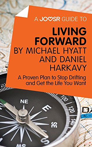 a-joosr-guide-to-living-forward-by-michael-hyatt-and-daniel-harkavy-a-proven-plan-to-stop-drifting-a