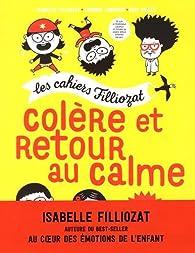 Les Cahiers Filliozat : Colère et retour au calme par Isabelle Filliozat