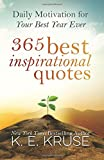 365 Best Inspirational Quotes: Daily Motivation For Your Best Year Ever: Written by K Kruse, 2014 Edition, Publisher: CreateSpace Independent Publishing [Paperback]