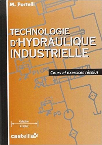 Technologie d'hydraulique industrielle: Cours et exercices résolus, STS-IUT-Formation continue de Michel Portelli ( 1 août 1999 )