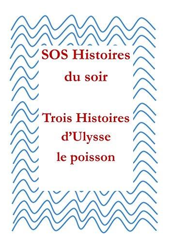 SOS Histoires du soir: Trois histoires d'Ulysse le poisson par René Shulle