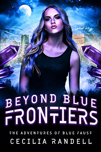 Beyond Blue Frontiers (The Adventures of Blue Faust Book 3) by [Randell, Cecilia]
