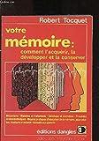 Votre mémoire : Comment l'acquérir, la développer et la conserver