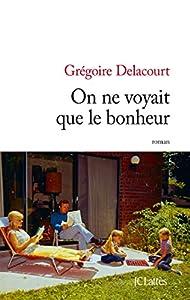 vignette de 'On ne voyait que le bonheur (Grégoire Delacourt)'