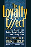 The Loyalty Effect: The Hidden Force Behind Growth, Profits, and Lasting Value by Frederick F. Reichheld (1-Feb-1996) Hardcover