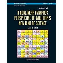 Nonlinear Dynamics Perspective of Wolfram's New Kind of Science, a (Volume VI) (World Scientific Series on Nonlinear Science, Series a, Band 85)