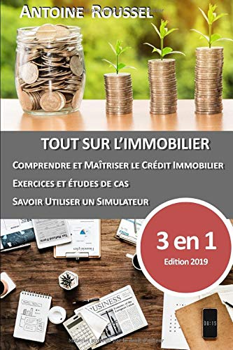 Tout sur le crédit Immobilier: Comprendre, s'exercer, simuler. par Antoine ROUSSEL
