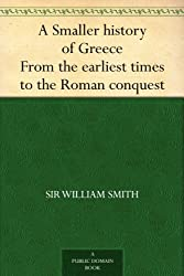 A Smaller history of Greece From the earliest times to the Roman conquest