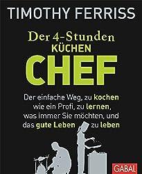 Der 4-Stunden-(Küchen-)Chef: Der einfache Weg, zu kochen wie ein Profi, zu lernen, was immer Sie möchten, und das gute Leben zu leben (Dein Leben)
