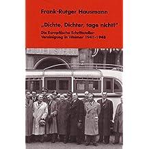"""""""Dichte, Dichter, tage nicht!"""": Die Europäische Schriftsteller-Vereinigung in Weimar 1941-1948"""