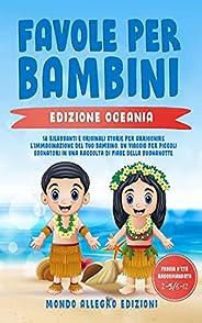 Favole per Bambini: -Edizione Oceania- 18 Rilassanti E Originali Storie Per Arricchire L'immaginazione Del Tuo