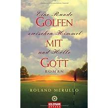 Golfen mit Gott: Eine Runde zwischen Himmel und Hölle - Roman