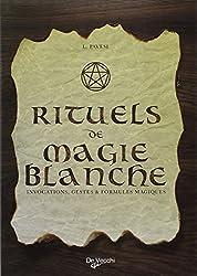 Rituels de magie blanche : Invocations, gestes et formules magiques