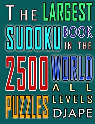 The Largest Sudoku Book in The World: 2500 puzzles of all levels: Volume 1