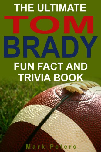 The Ultimate Tom Brady Fun Fact And Trivia Book (English Edition) por Mark Peters