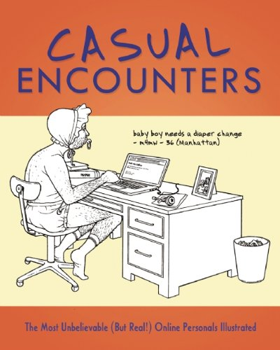 Casual Encounters: The Most Unbelievable (But Real!) Online Personals Illustrated -