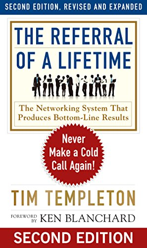 The Referral of a Lifetime: Never Make a Cold Call Again! (The Ken Blanchard Series - Simple Truths Uplifting the Value of People in Organizations)