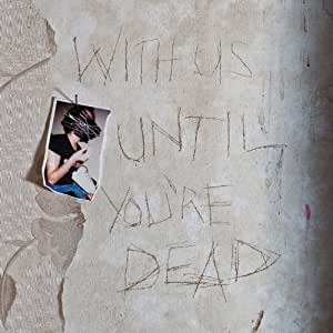 With Us Until You'Re Dead (Digipack)