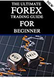 The Ultimate Forex Trading Guide for Beginners: : Step by Step Guide on Building Wealth Trading on the Foreign Exchange Market For Newbies (English Edition)