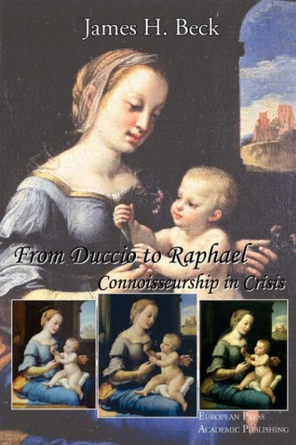 From Duccio to Raphael. Connoisseurship in Crisis. by James H. Beck (2006-12-15)